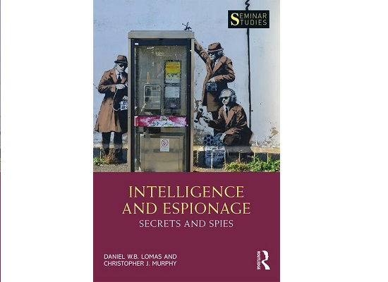"""""""Intelligence and Espionage: Secrets and Spies,"""" (2019) by Drs. Daniel Lomas and Christopher Murphy"""