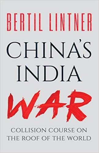 """""""China's India War; Collision Course on the Roof of the World"""" (2018) by Bertil Lintner"""