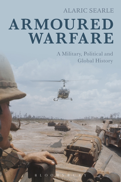 """""""Armoured Warfare; A Military, Political and Global History"""" (2017) by Alaric Searle"""