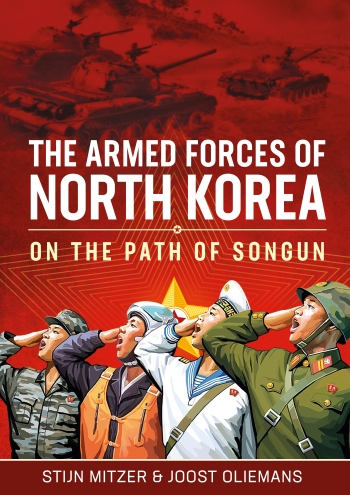 """""""The Armed Forces of North Korea; On the Path of Songun"""" (2020) by Stijn Mitzer and Joost Oliemans"""