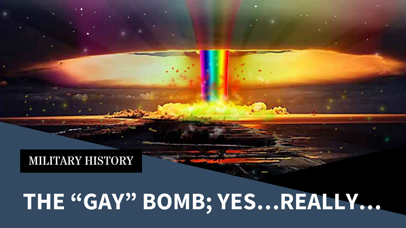 """The """"Gay"""" Bomb; Yes…Really…"""