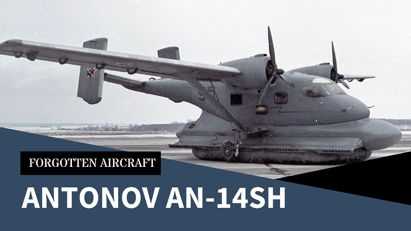 """AN-14Sh – """"My hovercraft is full of…aircraft"""""""