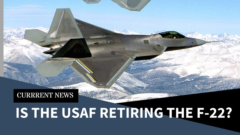 Is the USAF Retiring the F-22?