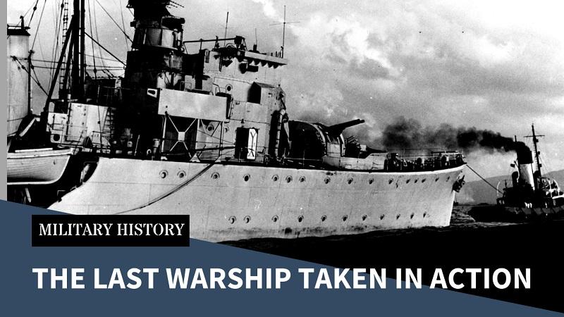Avast Ye Swabs! The Last Major Naval Vessel Taken in Action