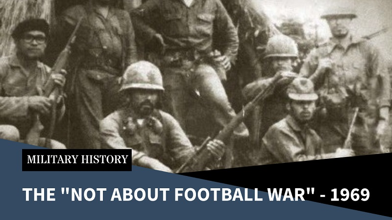 Not About Football – The 100-Hour War; El Salvador and Honduras 14-18 July 1969