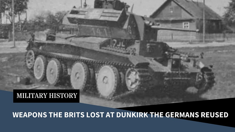 Equipment the British Lost at Dunkirk that the Germans Reused