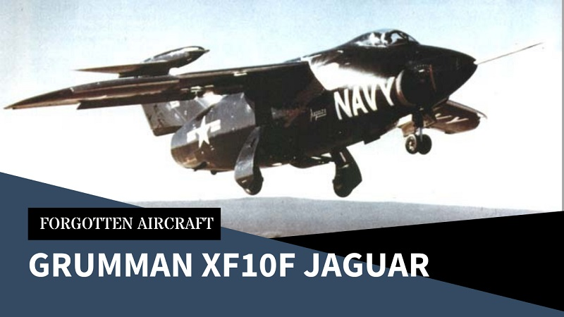 """""""A Fun Airplane to Fly Because It Had So Much Wrong with It' – The Grumman XF10F Jaguar"""